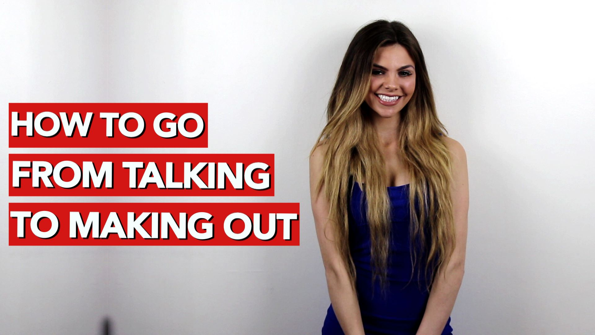 How to Go From Talking To Making Out