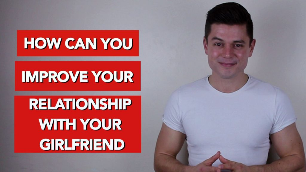 How to improve your relationship with your girlfriend