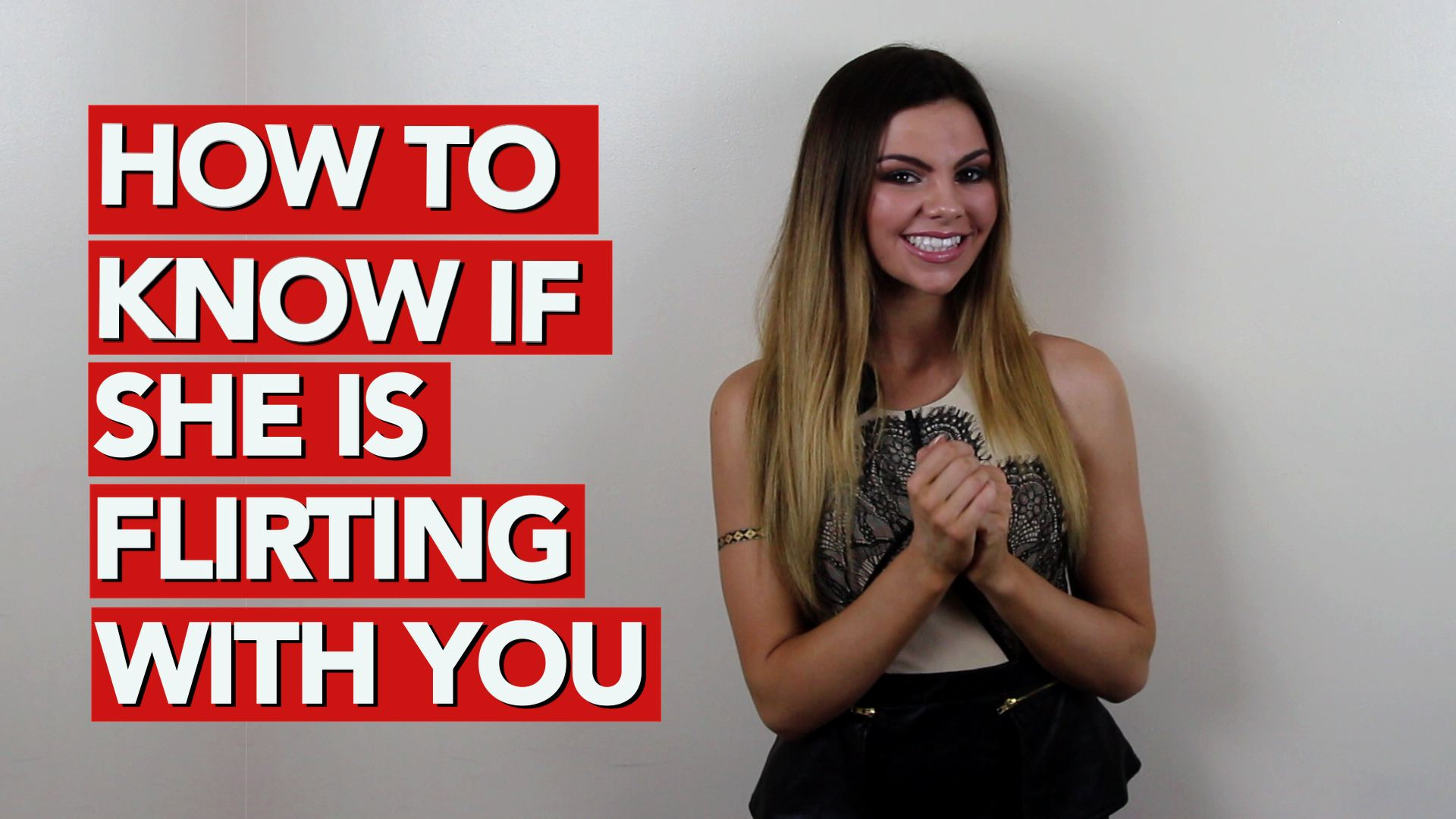 How to Know If She Is Flirting With You